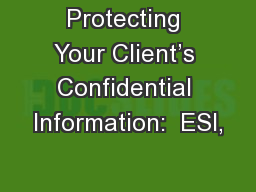 Protecting Your Client�s Confidential Information:  ESI,