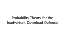 Probability Theory for the Inadvertent Download Defence