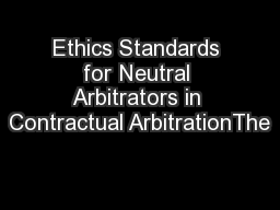 Ethics Standards for Neutral Arbitrators in Contractual ArbitrationThe PowerPoint PPT Presentation