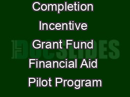 Completion Incentive Grant Fund Financial Aid Pilot Program