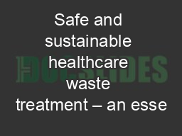 Safe and sustainable healthcare waste treatment – an esse
