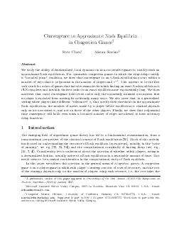 Convergence to Approximate Nash Equilibria in Congestion Games Steve Chien Alistair Sinclair Abstract We study the ability of decentralized local dynamics in non cooperative games to rapidly reach an