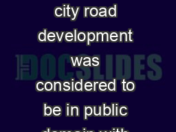 Until recently city road development was considered to be in public domain with  PDF document - DocSlides