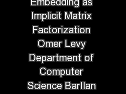Neural Word Embedding as Implicit Matrix Factorization Omer Levy Department of Computer Science BarIlan University omerlevygmail