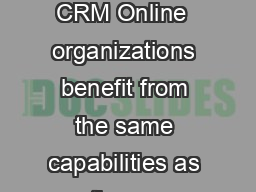 QWRGDVFRPSHWLWLYHJOREDOPDUNHWEXVLQHVVHVQHHGWHFKQRORJWKDWHQDEOHV With Microsoft Dynami cs CRM Online  organizations benefit from the same capabilities as the on premises versio n of Microsoft Dynamics