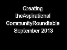 Creating theAspirational CommunityRoundtable September 2013