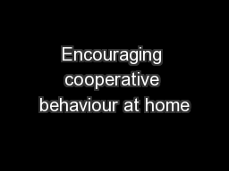 Encouraging cooperative behaviour at home PowerPoint PPT Presentation