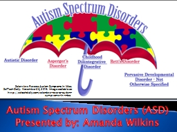 Autism Spectrum Disorders (ASD) Presented by: