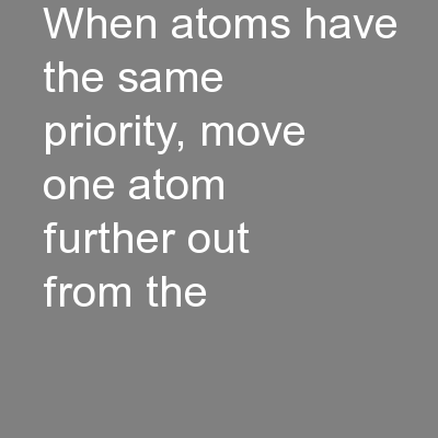 When atoms have the same priority, move one atom further out from the PowerPoint PPT Presentation