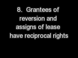 8.  Grantees of reversion and assigns of lease have reciprocal rights