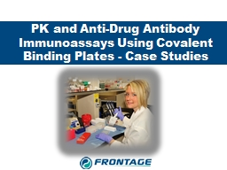 PK and Anti-Drug Antibody Immunoassays Using Covalent Bindi