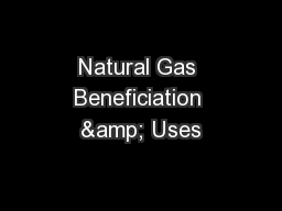 Natural Gas Beneficiation & Uses