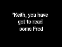 """Keith, you have got to read some Fred"