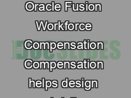 Oracle Workforce Rewards Oracle Fusion Workforce Compensation Oracle Fusion Workforce Compensation Compensation helps design and deliver pay programs tailored for your organization all in one applica