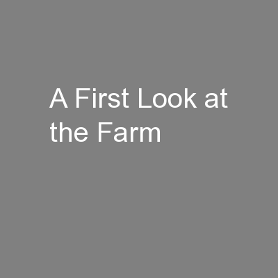 A First Look at the Farm PowerPoint PPT Presentation