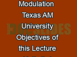 Texas AM University ECEN   Microprocessor System Design Pulse Modulation  Texas AM University Objectives of this Lecture Unit  Get familiar with pulse based communication  Different pulse modulation