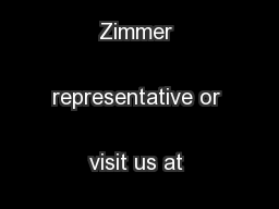 Contact your Zimmer representative or visit us at www.zimmer.com ...