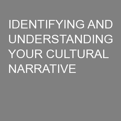 IDENTIFYING AND UNDERSTANDING YOUR CULTURAL NARRATIVE