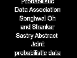 A PolynomialTime Approximation Algorithm for Joint Probabilistic Data Association Songhwai Oh and Shankar Sastry Abstract  Joint probabilistic data association JPDA is a powerful tool for solving dat