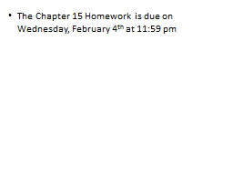 The Chapter 15 Homework is due on Wednesday, February 4