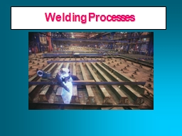 Welding Processes PowerPoint PPT Presentation