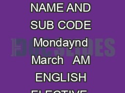 DATE SHEET SENIOR SCHOOL EXAMINATION PAGE   DAYDATE AND TIME SUBJECT NAME AND SUB CODE Mondaynd March   AM ENGLISH ELECTIVE  ENGLISH ELECTIVE C  ENGLISH CORE  Wednesdayth March   AM BUSINESS STUDIES