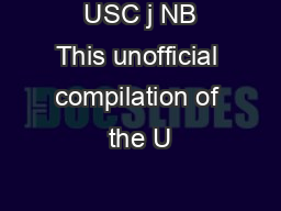 USC j NB This unofficial compilation of the U
