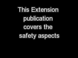 This Extension publication covers the safety aspects