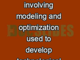 Engineering design is an iterative process involving modeling and optimization used to develop technological solutions to problems within given constraints