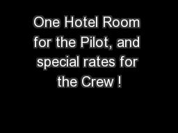 One Hotel Room for the Pilot, and special rates for the Crew !