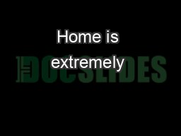 Home is extremely