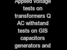Q AC withstand tests on cables and cable samples Q Applied voltage tests on transformers Q AC withstand tests on GIS capacitors generators and motors Q HV tests on voltage and current transformers