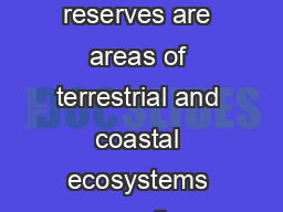FAQ  Biosphere Reserves What is a biosphere reserve Biosphere reserves are areas of terrestrial and coastal ecosystems promoting solutions to reconcile the conservati on of biodiversity with its sust