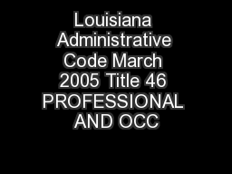 Louisiana Administrative Code March 2005 Title 46 PROFESSIONAL AND OCC