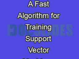 Sequential Minimal Optimization A Fast Algorithm for Training Support Vector Machines John C