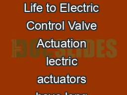 Technology Transfer Brings New Life to Electric Control Valve Actuation lectric actuators have long been used for general valve automation