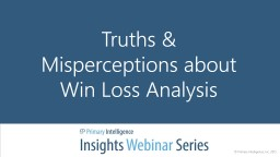 Truths & Misperceptions about Win Loss Analysis