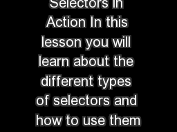 ESSON Selectors in Action In this lesson you will learn about the different types of selectors and how to use them