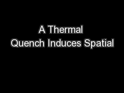 A Thermal Quench Induces Spatial