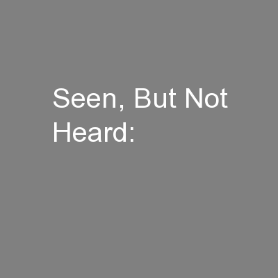 Seen, But Not Heard: PowerPoint PPT Presentation