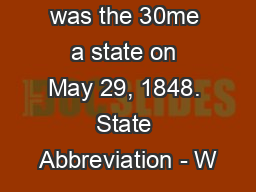 Wisconsin was the 30me a state on May 29, 1848. State Abbreviation - W