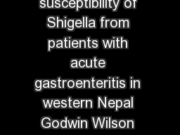 Isolation  antimicrobial susceptibility of Shigella from patients with acute gastroenteritis in western Nepal Godwin Wilson Joshy M