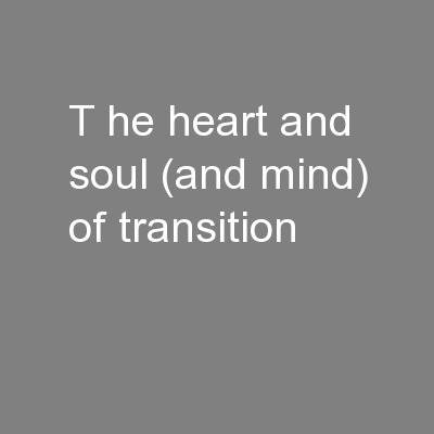 t he heart and soul (and mind) of transition PowerPoint PPT Presentation