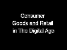 Consumer Goods and Retail in The Digital Age