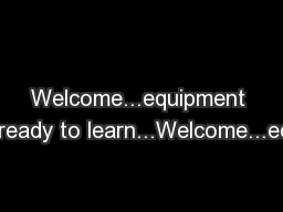 Welcome...equipment out...ready to learn...Welcome...equipm PowerPoint PPT Presentation