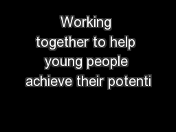 Working together to help young people achieve their potenti
