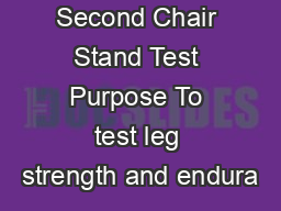 U U i i i   The Second Chair Stand Test Purpose To test leg strength and endura PDF document - DocSlides