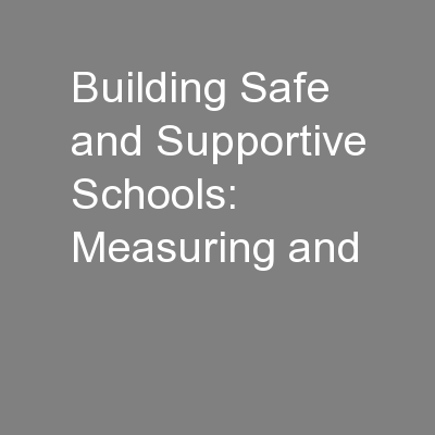 Building Safe and Supportive Schools: Measuring and