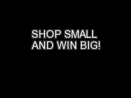 SHOP SMALL AND WIN BIG!