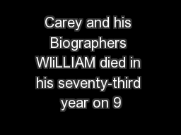 Carey and his Biographers WliLLIAM died in his seventy-third year on 9
